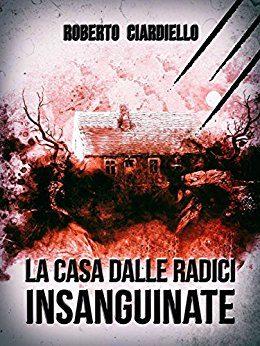 'La casa dalle radici insanguinate' di Roberto Ciardiello