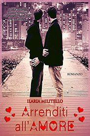 'Arrenditi all'amore' di Ilaria Militello