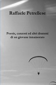 'Poesie, canzoni ed altri drammi di un giovane innamorato' di Raffaele Petrellese
