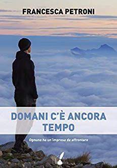 'Domani c'è ancora tempo' di Francesca Petroni