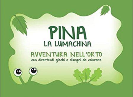 'Pina la lumachina' di Veronica Evangelisti e Roberta Carnervaletti – segnalazione