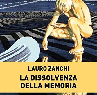 'La dissolvenza della memoria' di Lauro Zanchi – segnalazione