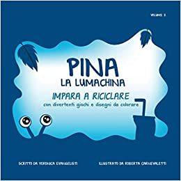 'Pina la lumachina: impara a riciclare' di Veronica Evangelisti e Roberta Carnevaletti – segnalazione